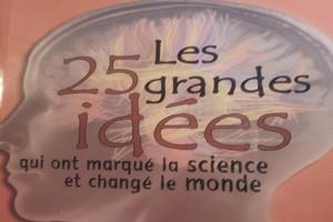 Livres. Vient de paraître : Les 25 grandes idées qui ont marqué la science et changé le monde