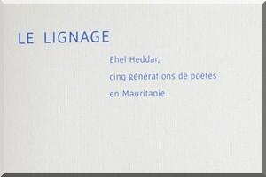 Vient de paraitre : « Le Lignage, Ehel Heddar, cinq générations de poètes en Mauritanie.»